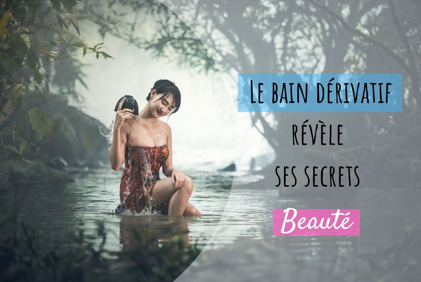 secrets beauté du bain dérivatif